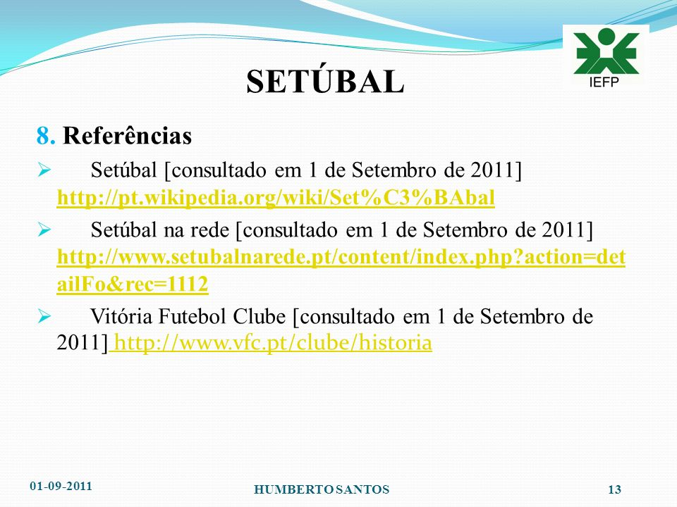 8. Referências Setúbal [consultado em 1 de Setembro de 2011] http://pt.wikipedia.org/wiki/Set%C3%BAbal.